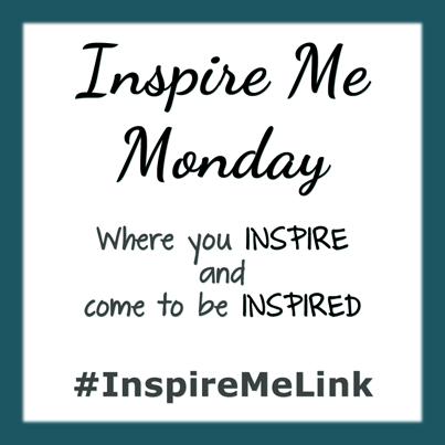 INSPIRE ME MONDAY #69