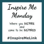 INSPIRE ME MONDAY #132